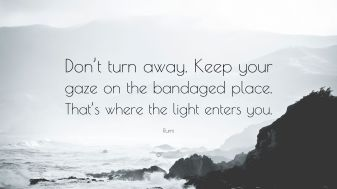 2175056-Rumi-Quote-Don-t-turn-away-Keep-your-gaze-on-the-bandaged-place